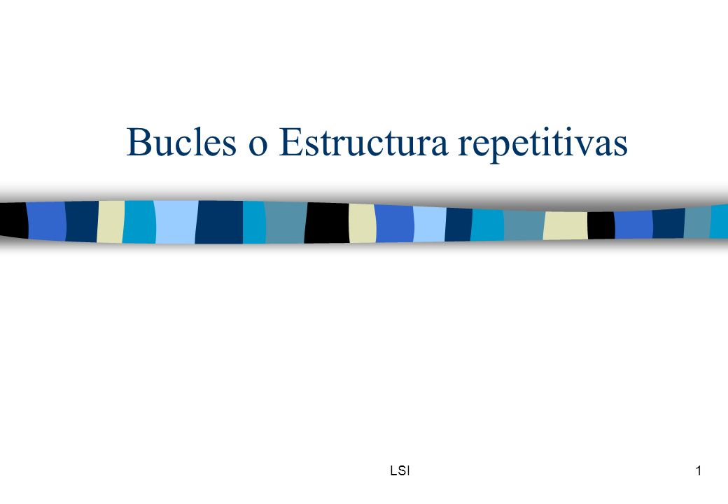 Bucles o Estructura repetitivas