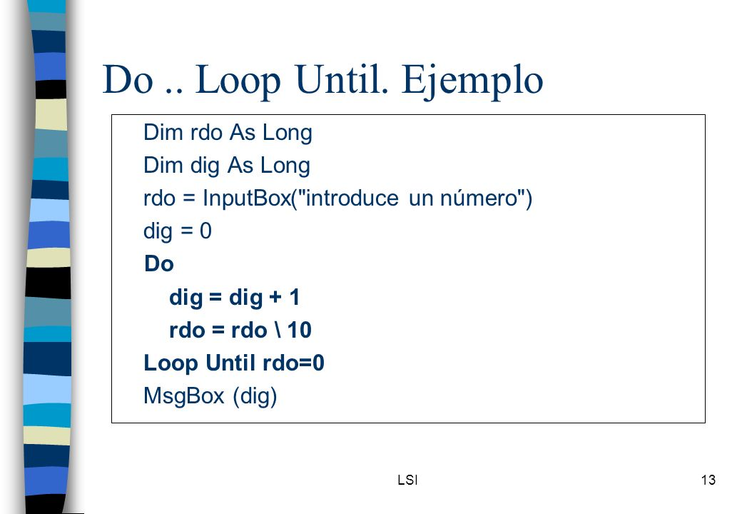 Do .. Loop Until. Ejemplo Dim rdo As Long Dim dig As Long