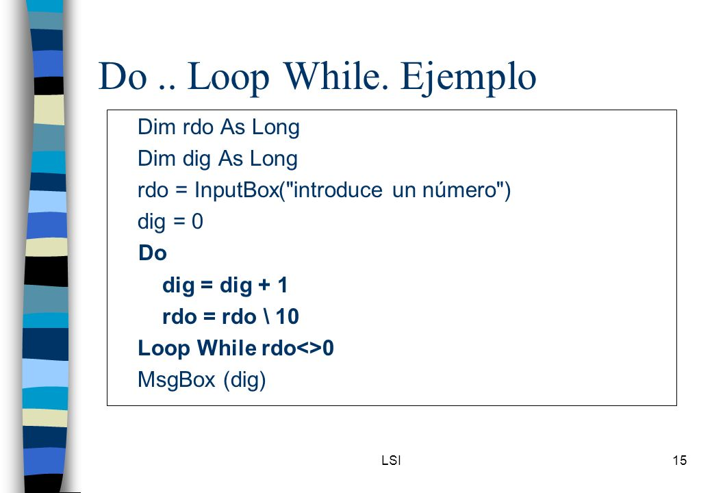 Do .. Loop While. Ejemplo Dim rdo As Long Dim dig As Long