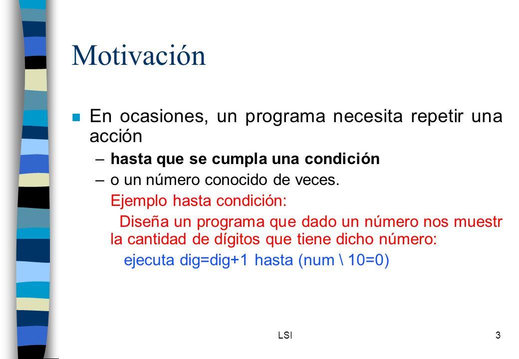Motivación En ocasiones, un programa necesita repetir una acción
