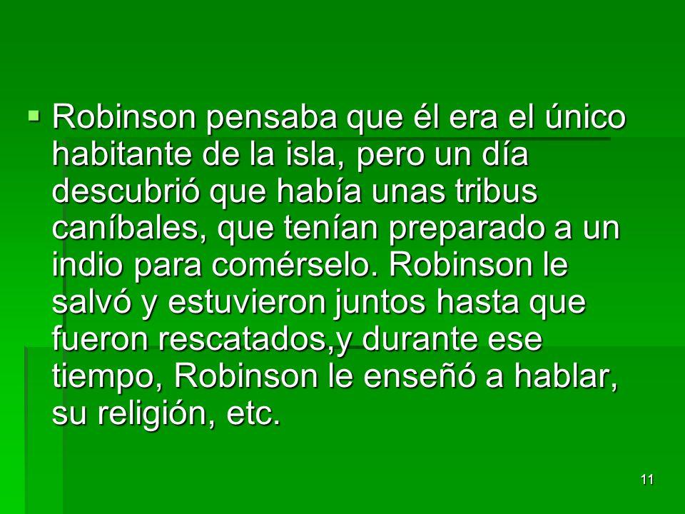 Robinson pensaba que él era el único habitante de la isla, pero un día descubrió que había unas tribus caníbales, que tenían preparado a un indio para comérselo.