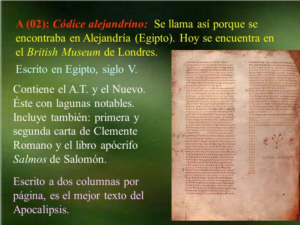 A (02): Códice alejandrino: Se llama así porque se encontraba en Alejandría (Egipto). Hoy se encuentra en el British Museum de Londres.