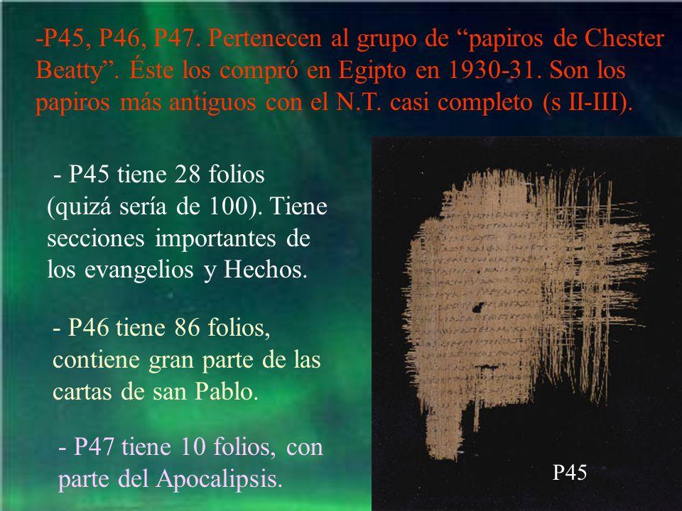 - P46 tiene 86 folios, contiene gran parte de las cartas de san Pablo.