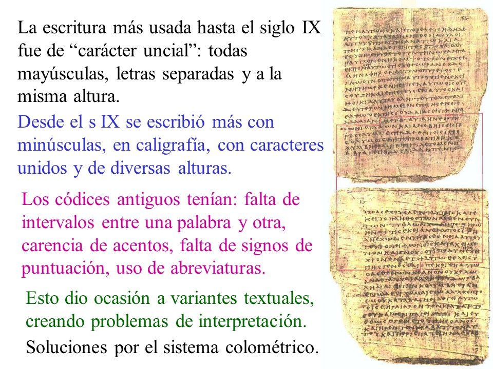 La escritura más usada hasta el siglo IX fue de carácter uncial : todas mayúsculas, letras separadas y a la misma altura.