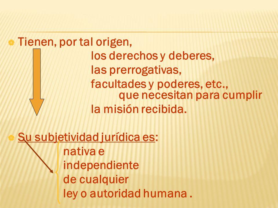Tienen, por tal origen,los derechos y deberes, las prerrogativas, facultades y poderes, etc., que necesitan para cumplir.