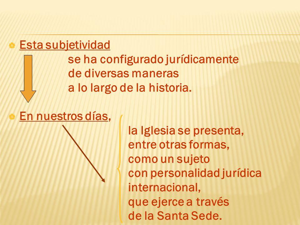 Esta subjetividadse ha configurado jurídicamente. de diversas maneras. a lo largo de la historia. En nuestros días,