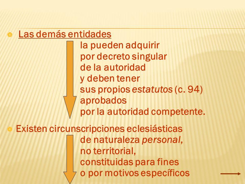 Las demás entidadesla pueden adquirir. por decreto singular. de la autoridad. y deben tener. sus propios estatutos (c. 94)