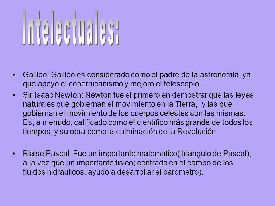 Intelectuales: Galileo: Galileo es considerado como el padre de la astronomía, ya que apoyo el copernicanismo y mejoro el telescopio .