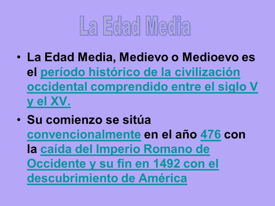 La Edad Media La Edad Media, Medievo o Medioevo es el período histórico de la civilización occidental comprendido entre el siglo V y el XV.