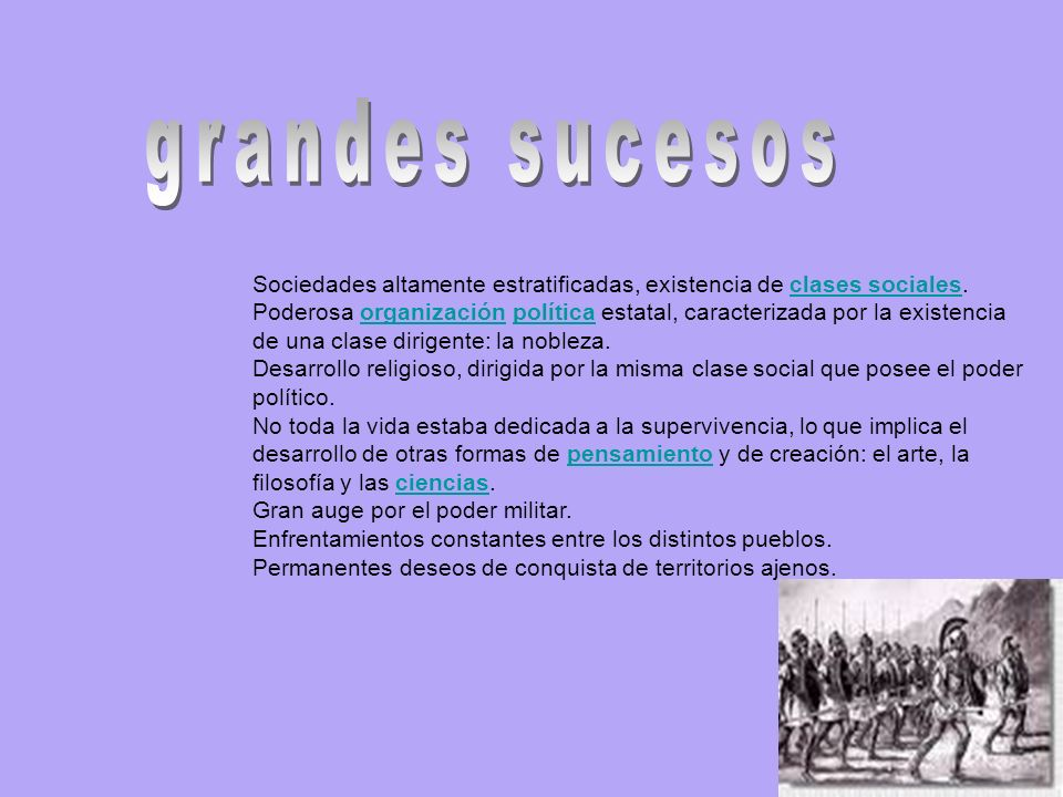 grandes sucesos Sociedades altamente estratificadas, existencia de clases sociales.