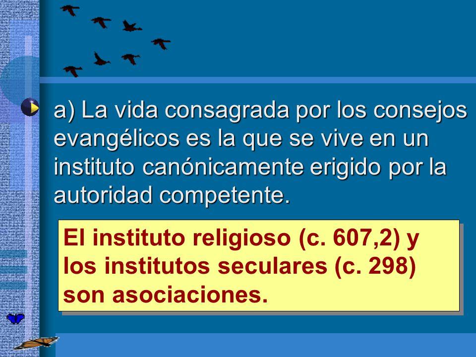 a) La vida consagrada por los consejos evangélicos es la que se vive en un instituto canónicamente erigido por la autoridad competente.