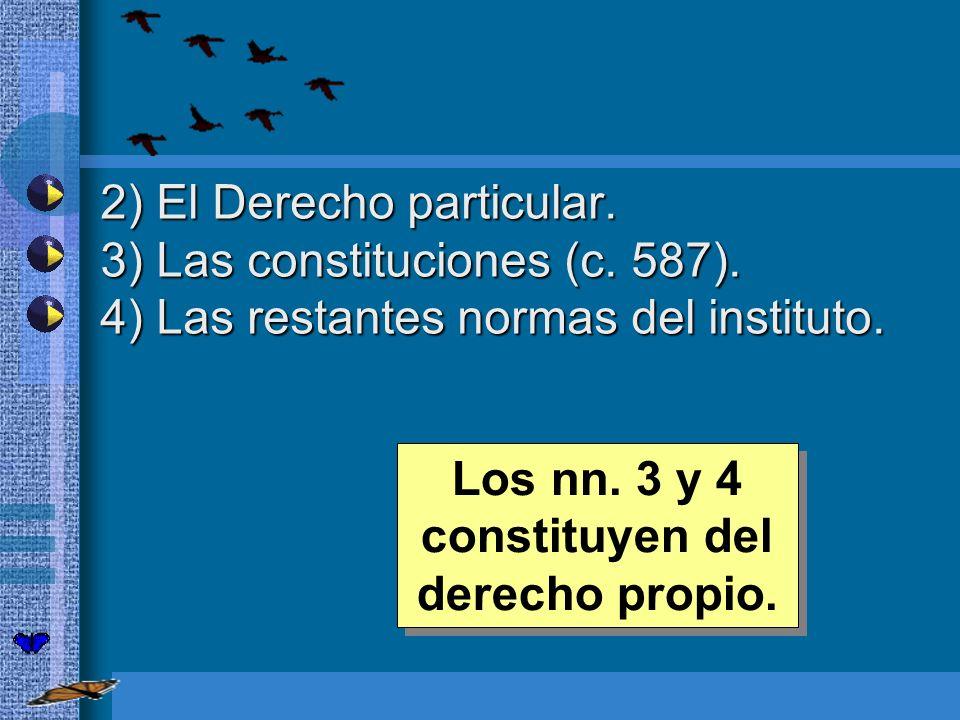 Los nn. 3 y 4 constituyen del derecho propio.