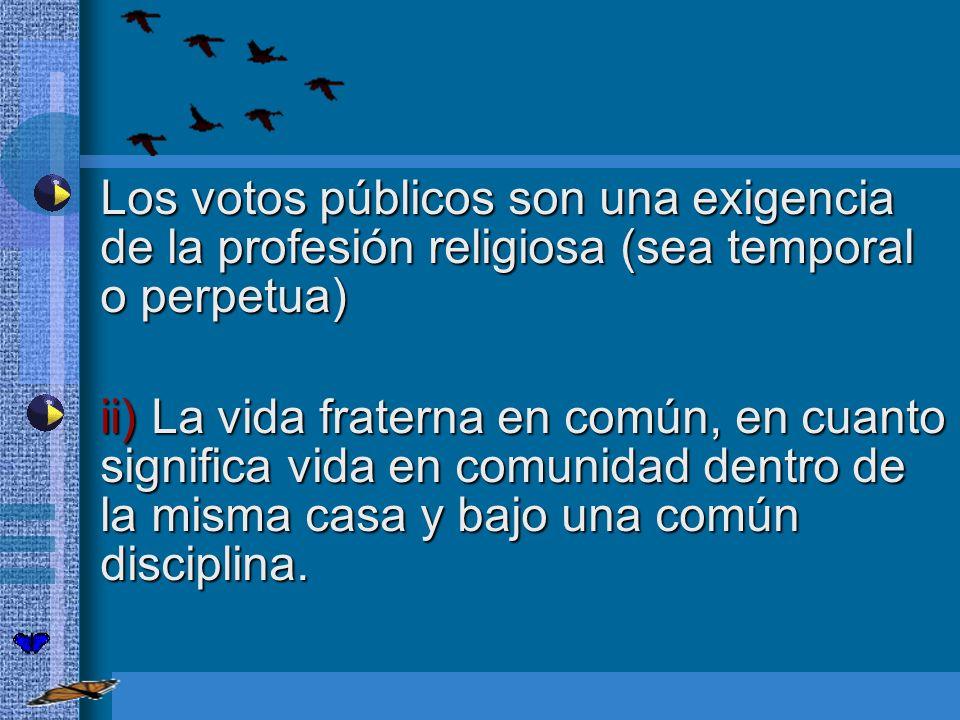 Los votos públicos son una exigencia de la profesión religiosa (sea temporal o perpetua)