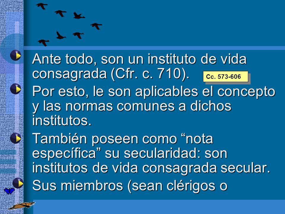 Ante todo, son un instituto de vida consagrada (Cfr. c. 710).