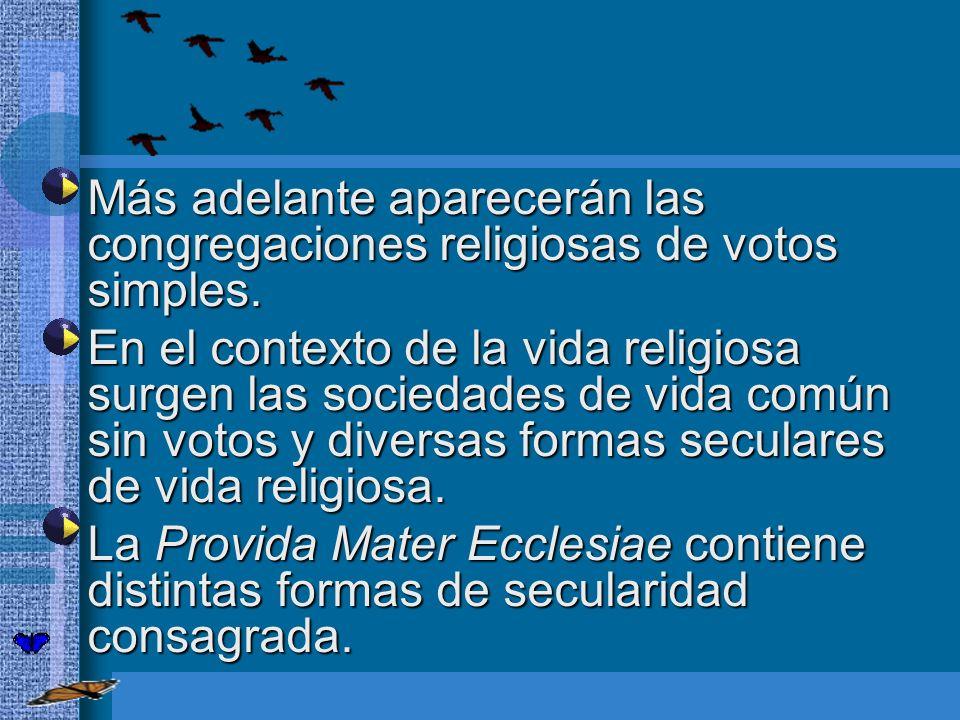 Más adelante aparecerán las congregaciones religiosas de votos simples.
