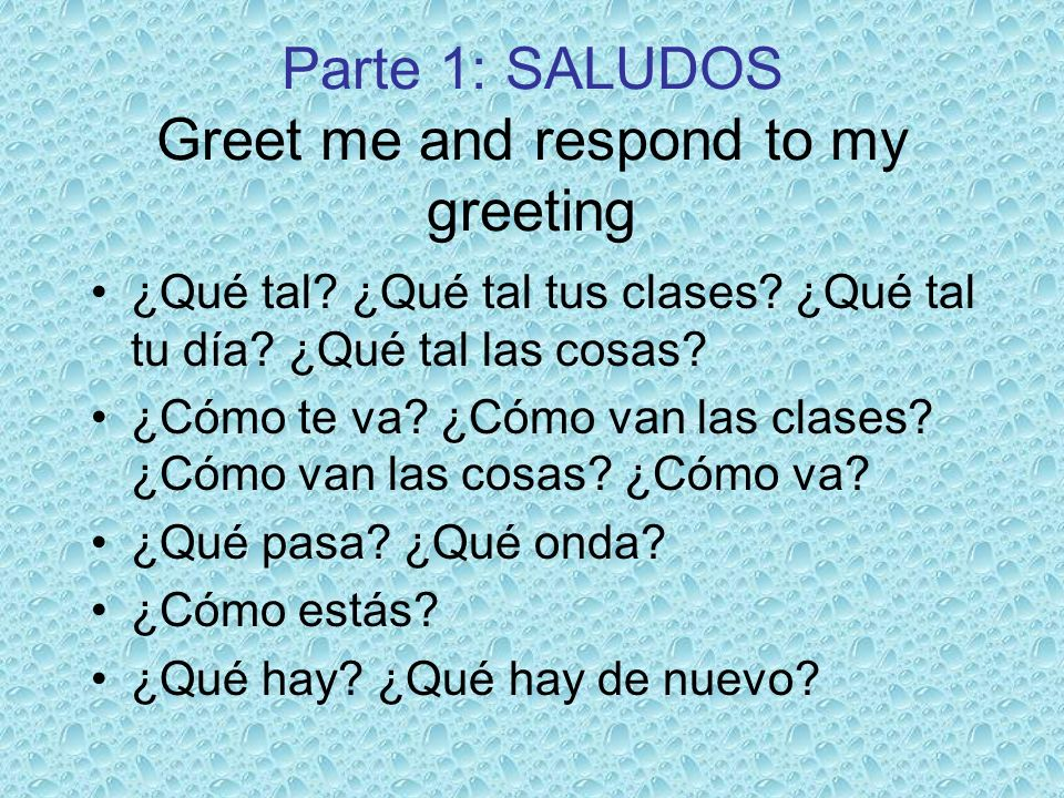 Parte 1: SALUDOS Greet me and respond to my greeting