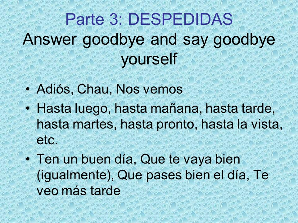 Parte 3: DESPEDIDAS Answer goodbye and say goodbye yourself