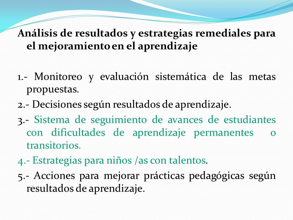 Análisis de resultados y estrategias remediales para el mejoramiento en el aprendizaje 1.- Monitoreo y evaluación sistemática de las metas propuestas.