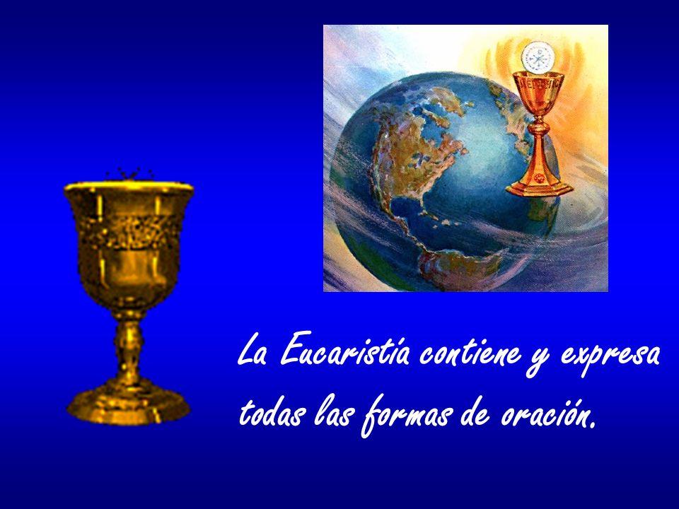La Eucaristía contiene y expresa