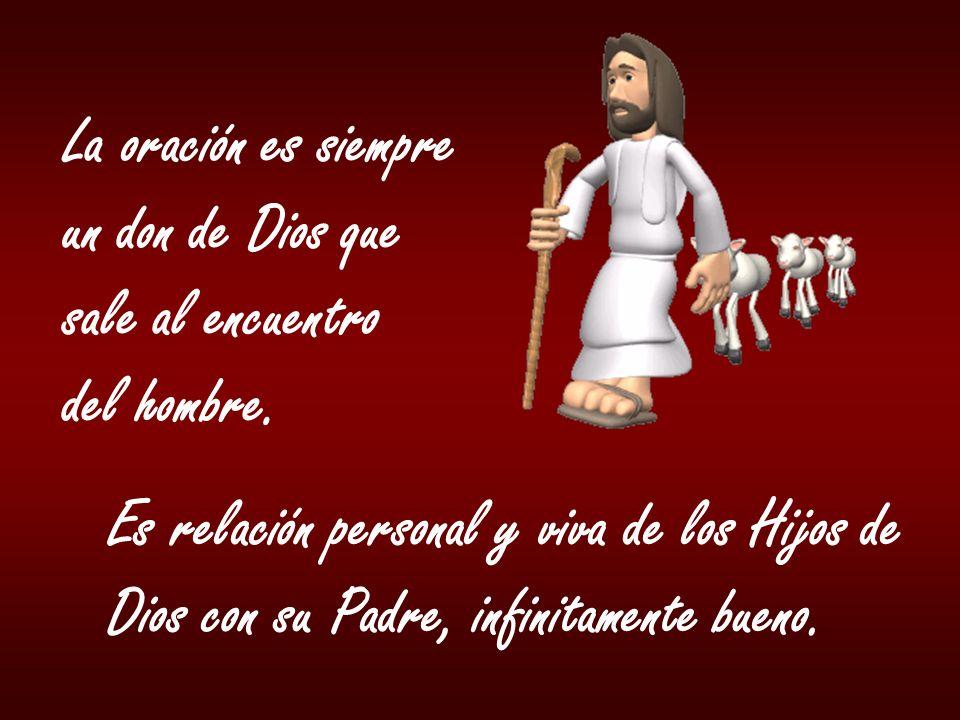 La oración es siempreun don de Dios que. sale al encuentro. del hombre. Es relación personal y viva de los Hijos de.