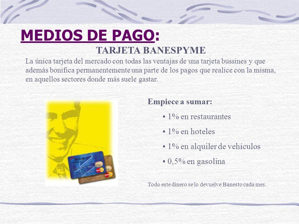 MEDIOS DE PAGO: TARJETA BANESPYME Empiece a sumar: 1% en restaurantes