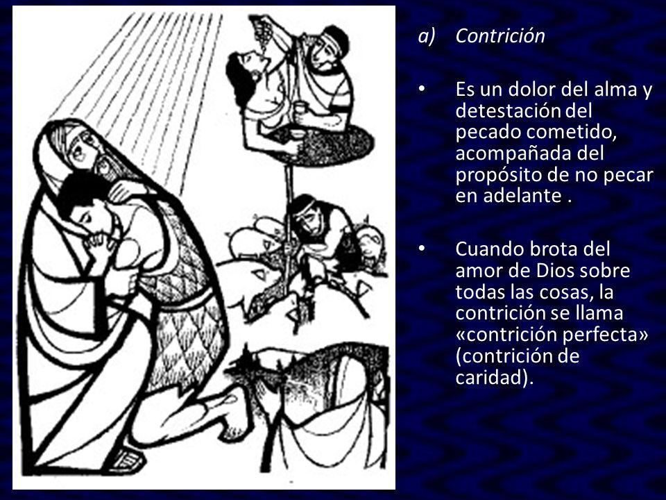 Contrición Es un dolor del alma y detestación del pecado cometido, acompañada del propósito de no pecar en adelante .