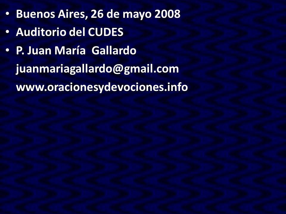 Buenos Aires, 26 de mayo 2008 Auditorio del CUDES. P. Juan María Gallardo. juanmariagallardo@gmail.com.