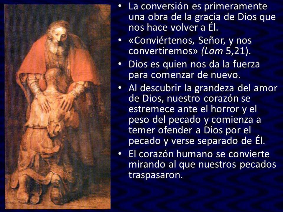 La conversión es primeramente una obra de la gracia de Dios que nos hace volver a Él.