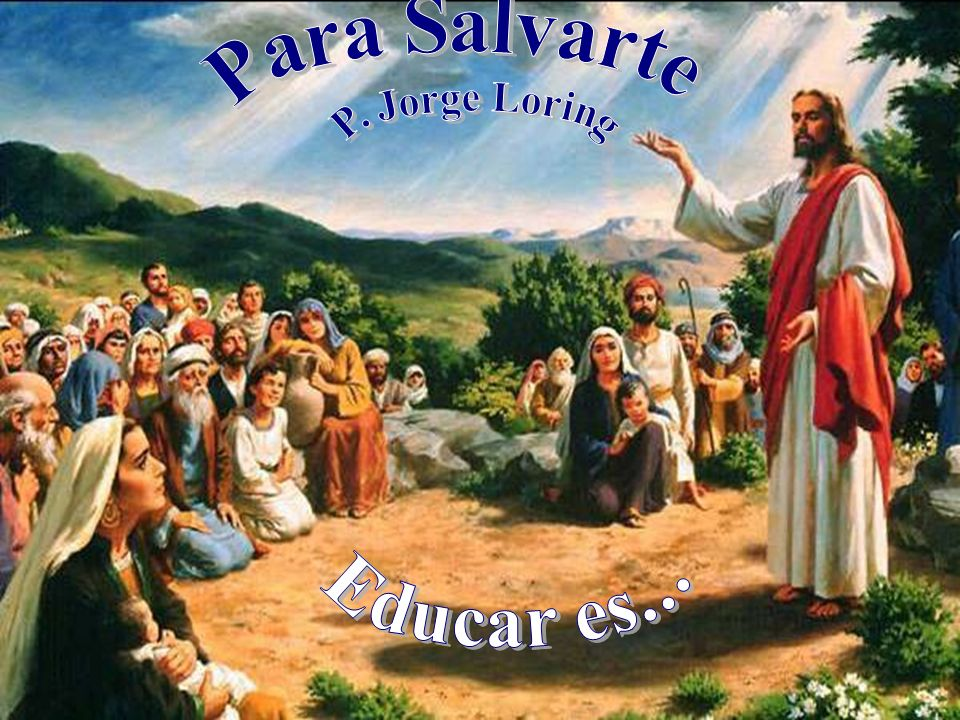 Para Salvarte P. Jorge Loring Educar es...