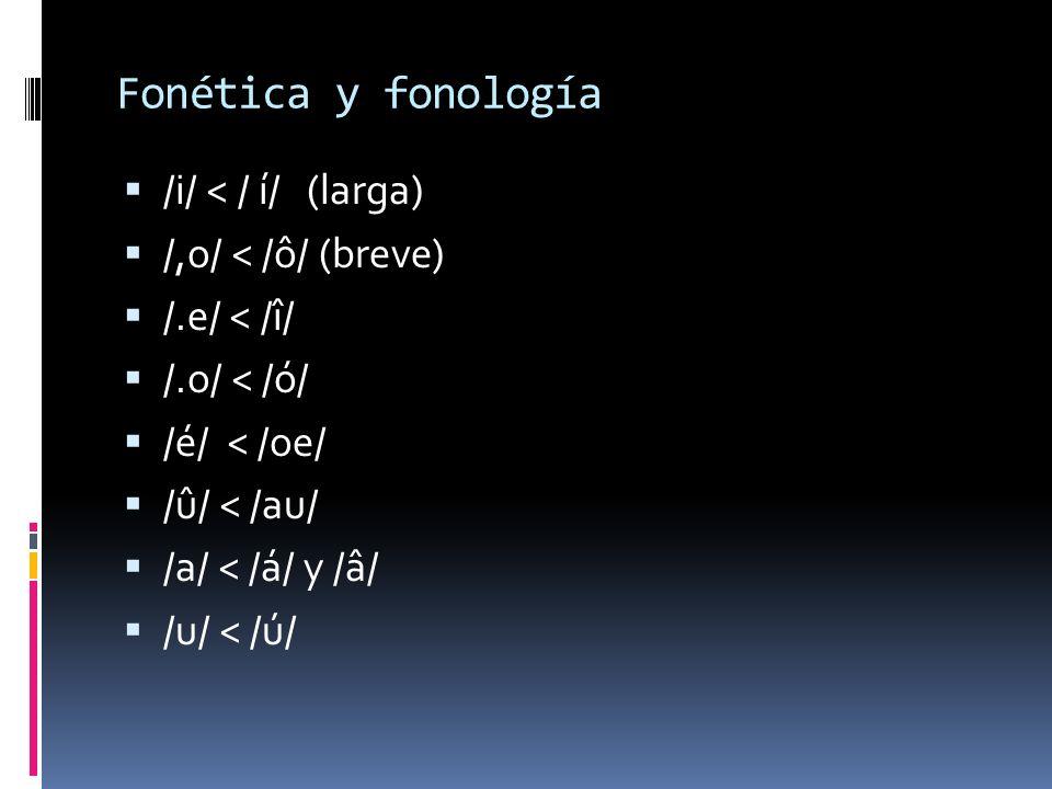 Fonética y fonología /i/ < / í/ (larga) /,o/ < /ô/ (breve)