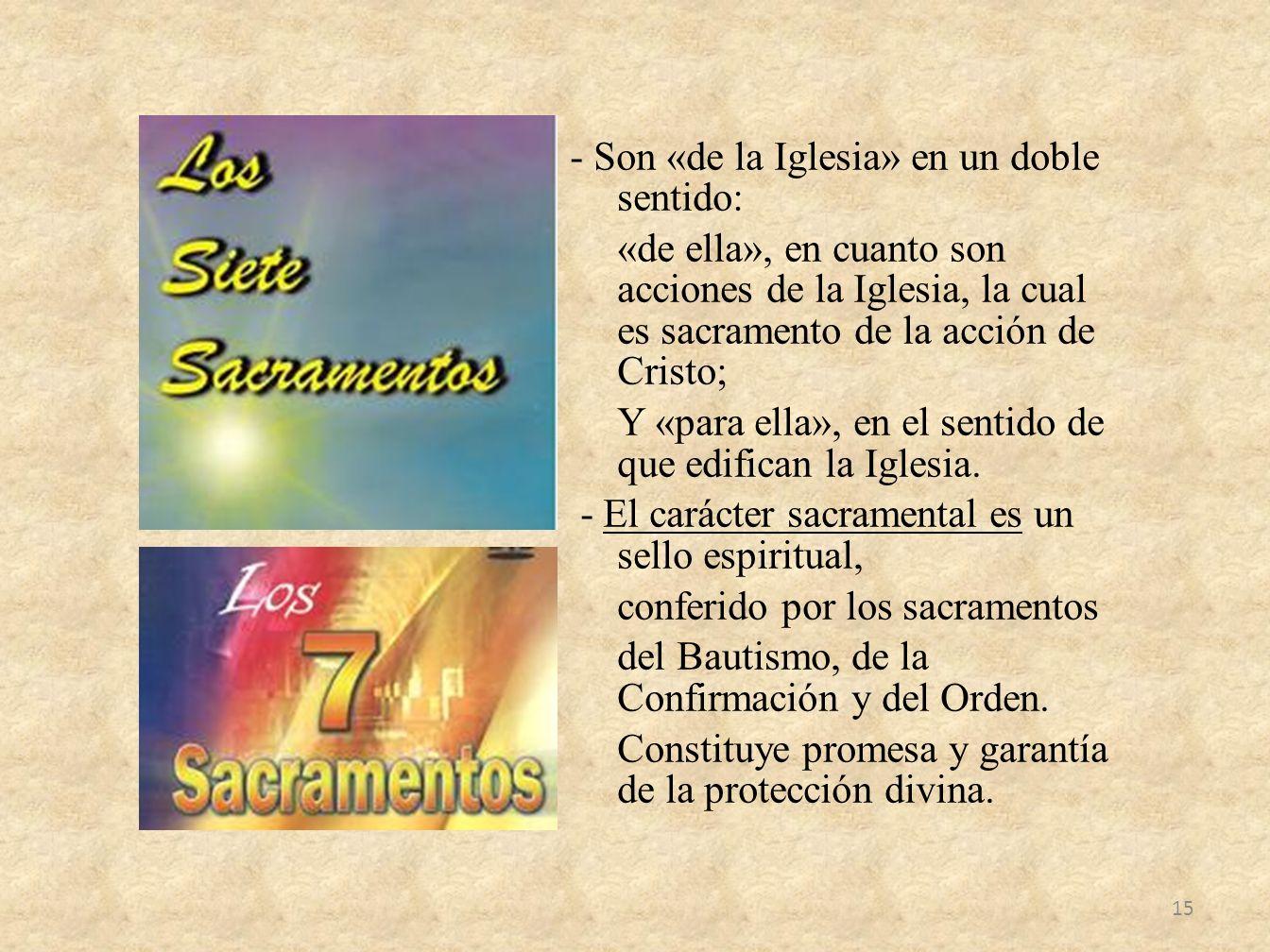 - Son «de la Iglesia» en un doble sentido: «de ella», en cuanto son acciones de la Iglesia, la cual es sacramento de la acción de Cristo; Y «para ella», en el sentido de que edifican la Iglesia.