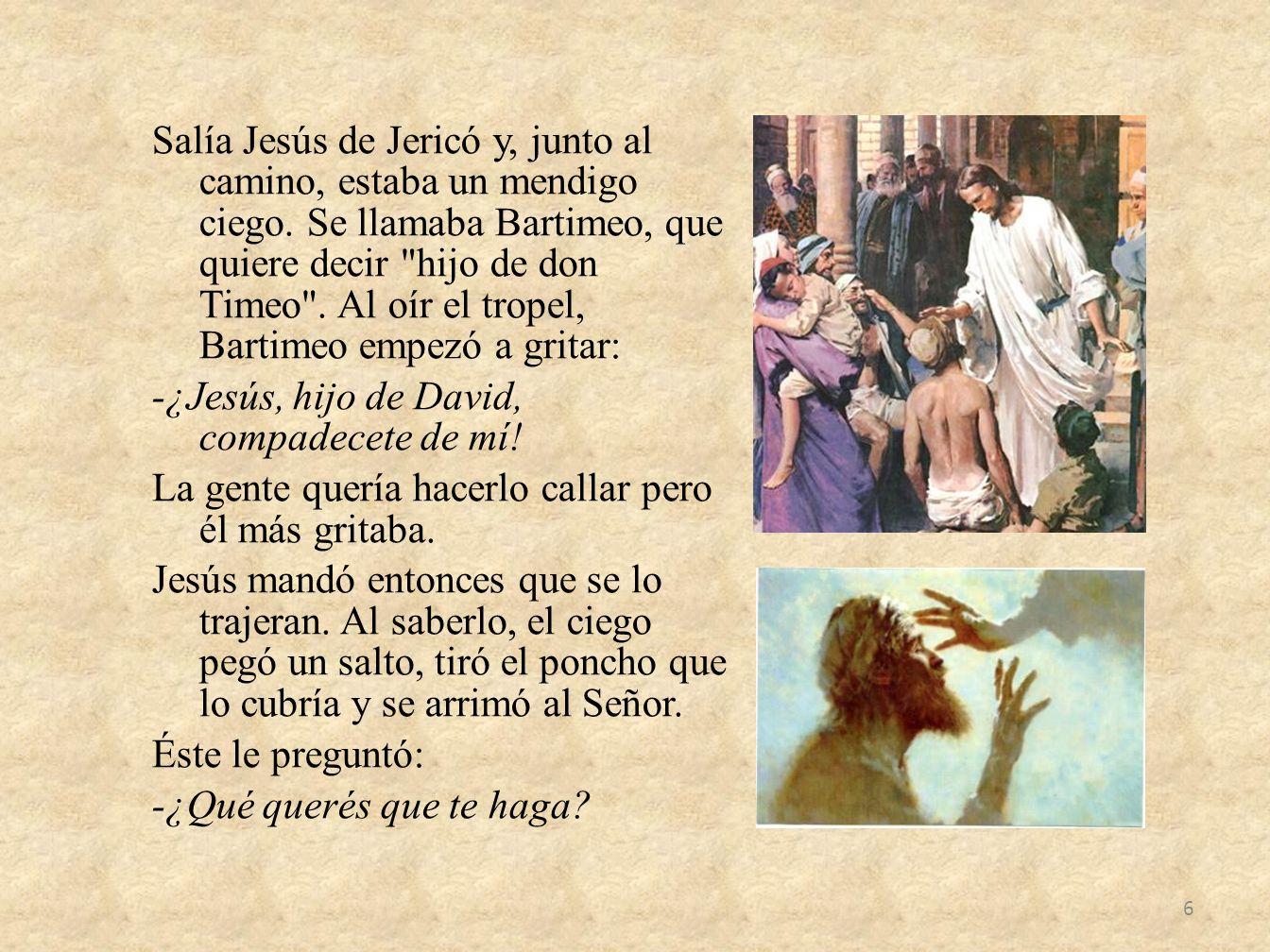 Salía Jesús de Jericó y, junto al camino, estaba un mendigo ciego
