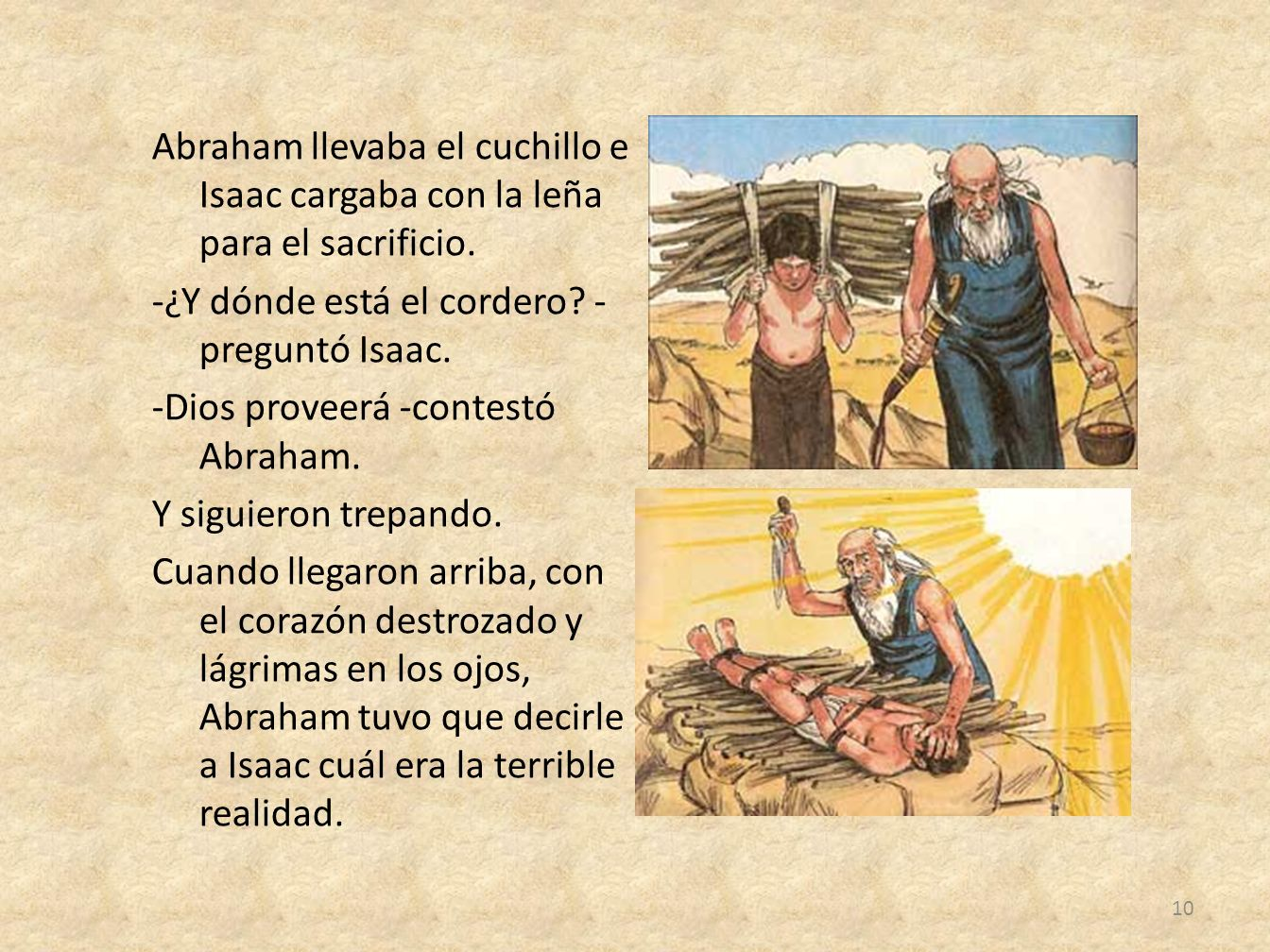 Abraham llevaba el cuchillo e Isaac cargaba con la leña para el sacrificio.