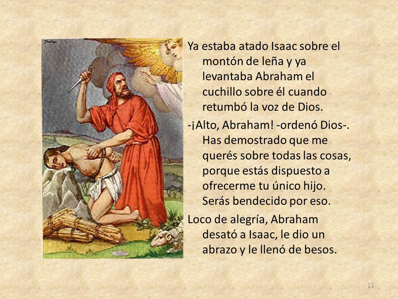 Ya estaba atado Isaac sobre el montón de leña y ya levantaba Abraham el cuchillo sobre él cuando retumbó la voz de Dios.