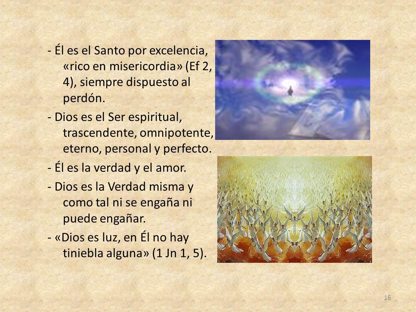 - Él es el Santo por excelencia, «rico en misericordia» (Ef 2, 4), siempre dispuesto al perdón.