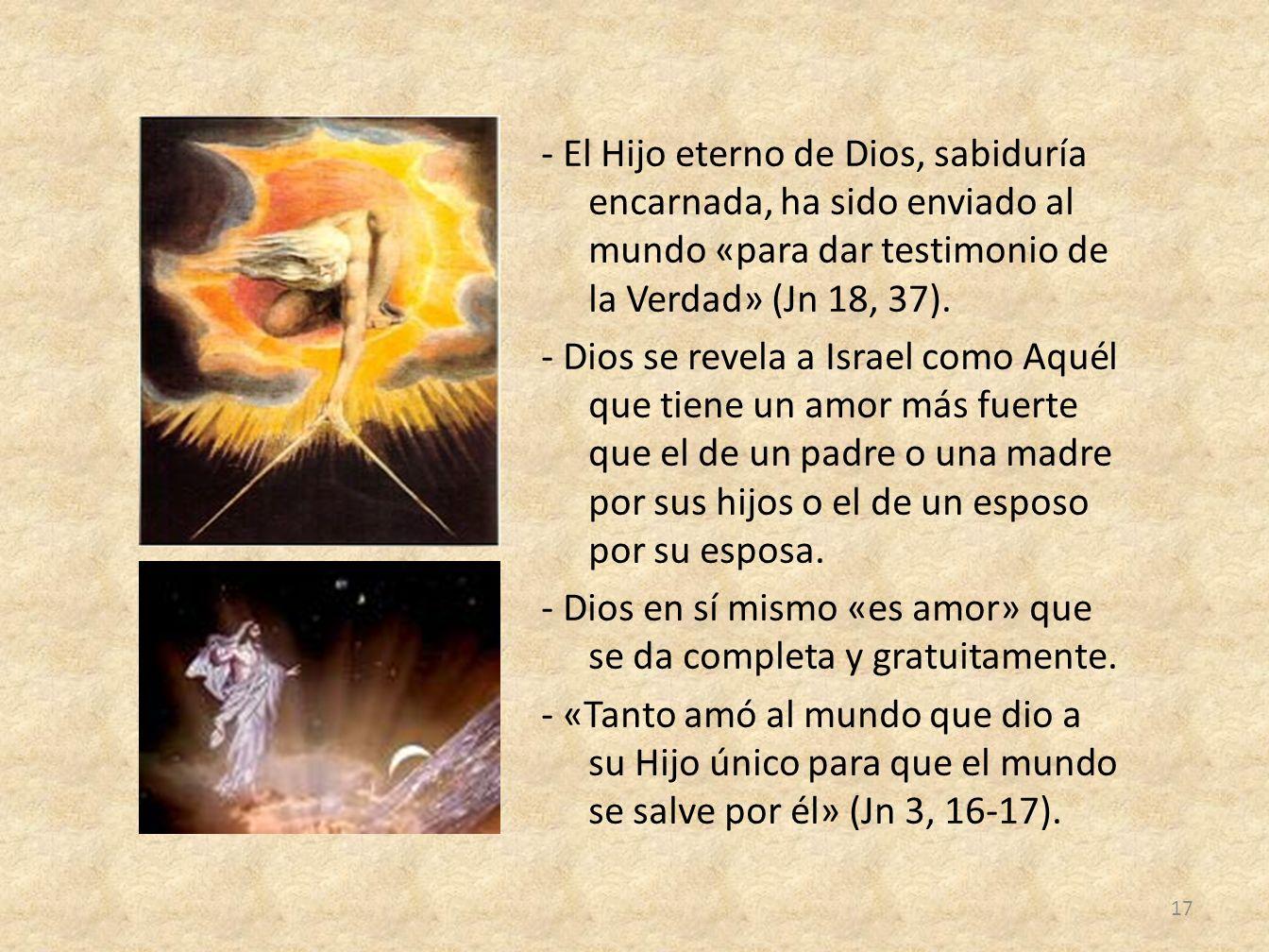 - El Hijo eterno de Dios, sabiduría encarnada, ha sido enviado al mundo «para dar testimonio de la Verdad» (Jn 18, 37).