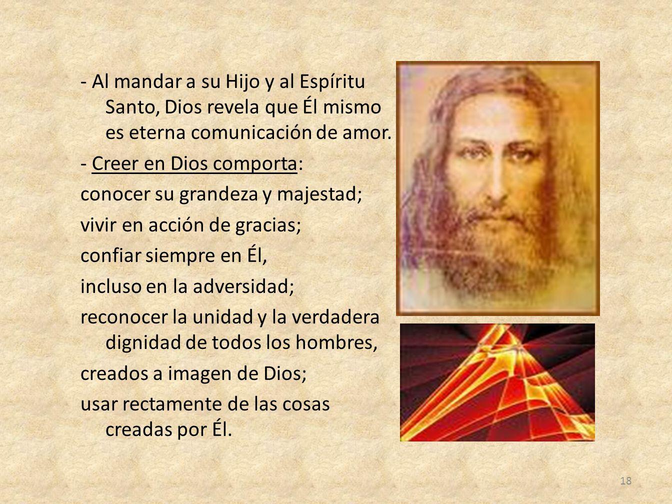 - Al mandar a su Hijo y al Espíritu Santo, Dios revela que Él mismo es eterna comunicación de amor.