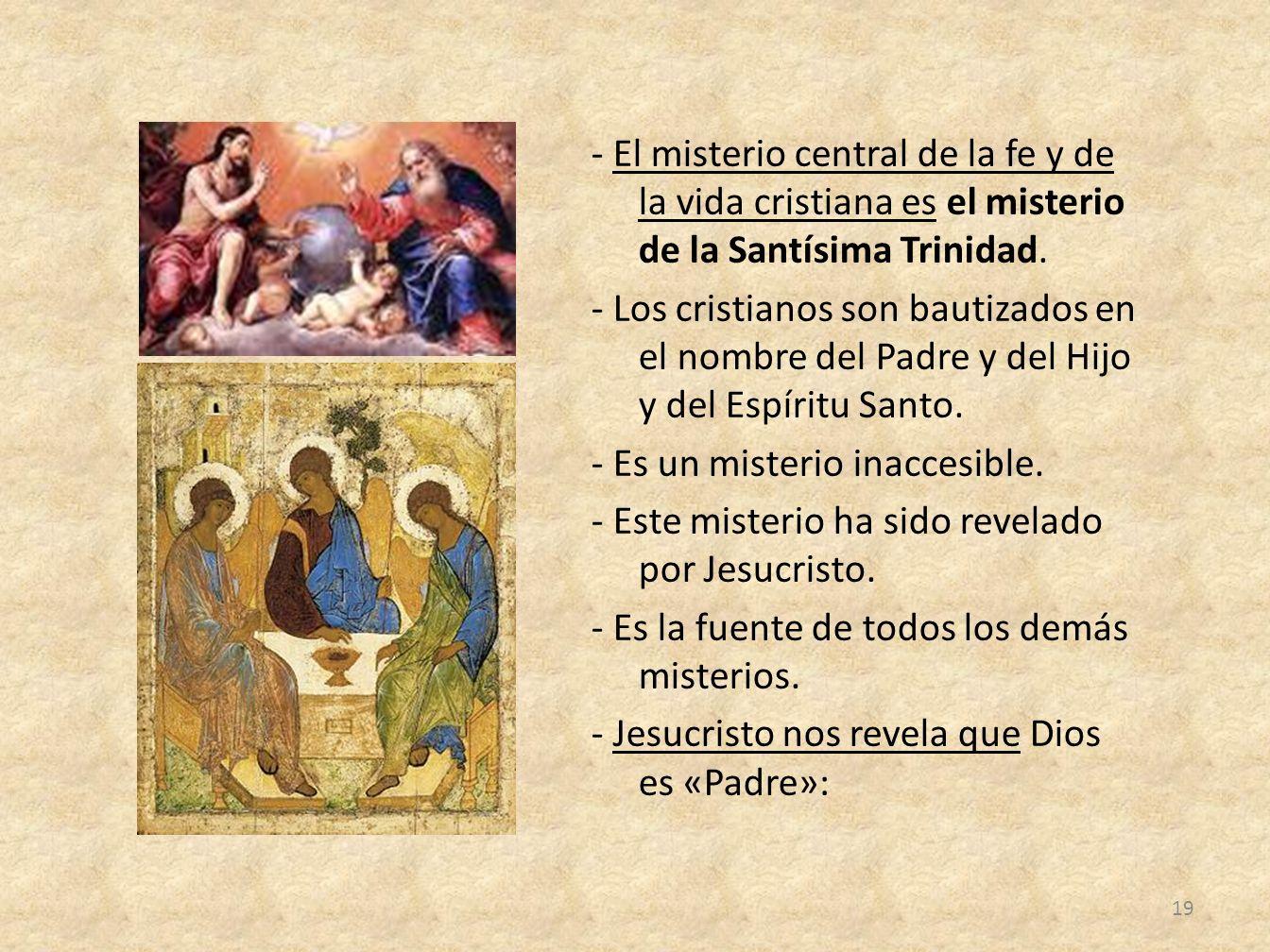 - El misterio central de la fe y de la vida cristiana es el misterio de la Santísima Trinidad.