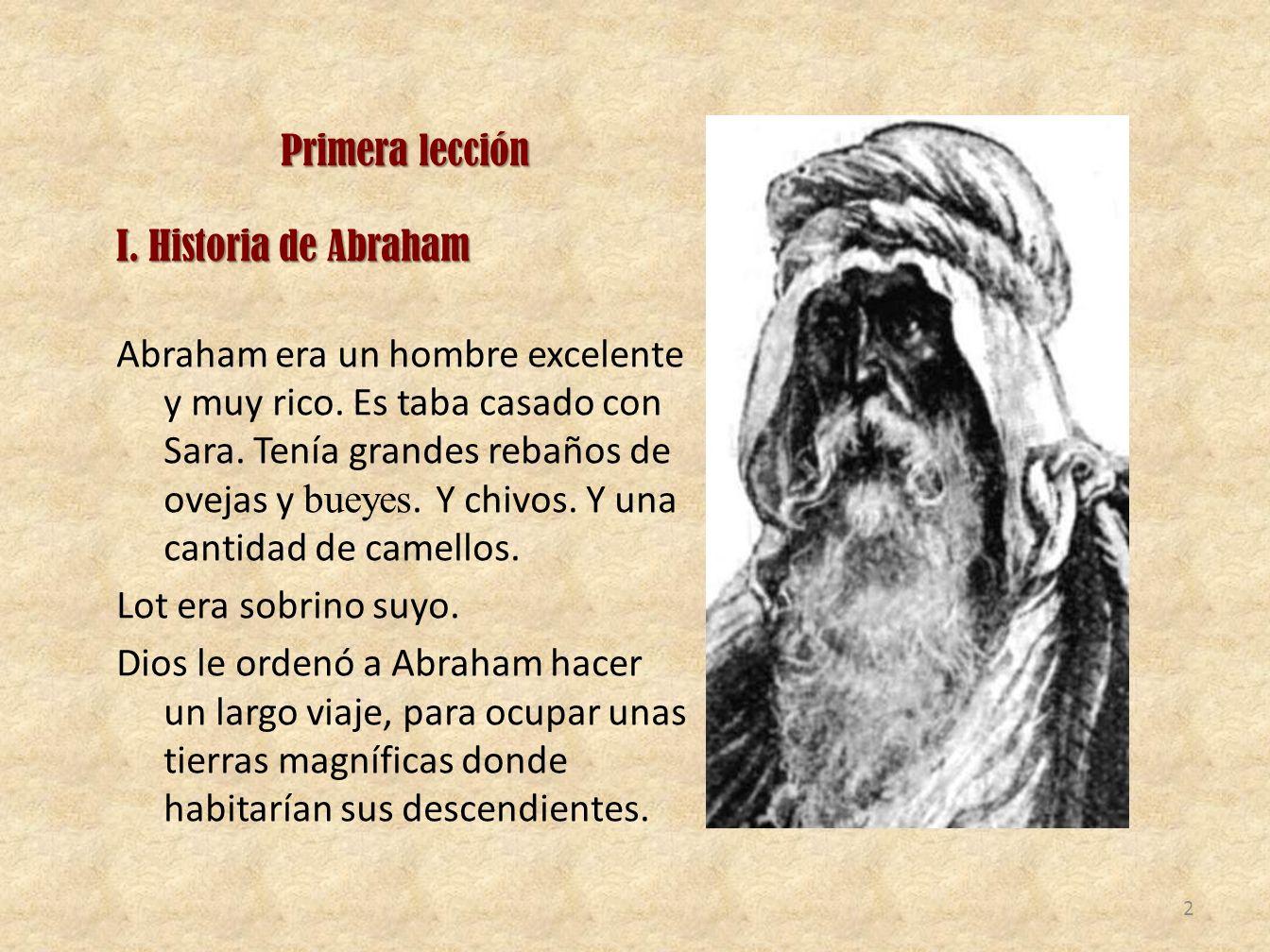 Primera lección I. Historia de Abraham Abraham era un hombre excelente y muy rico.