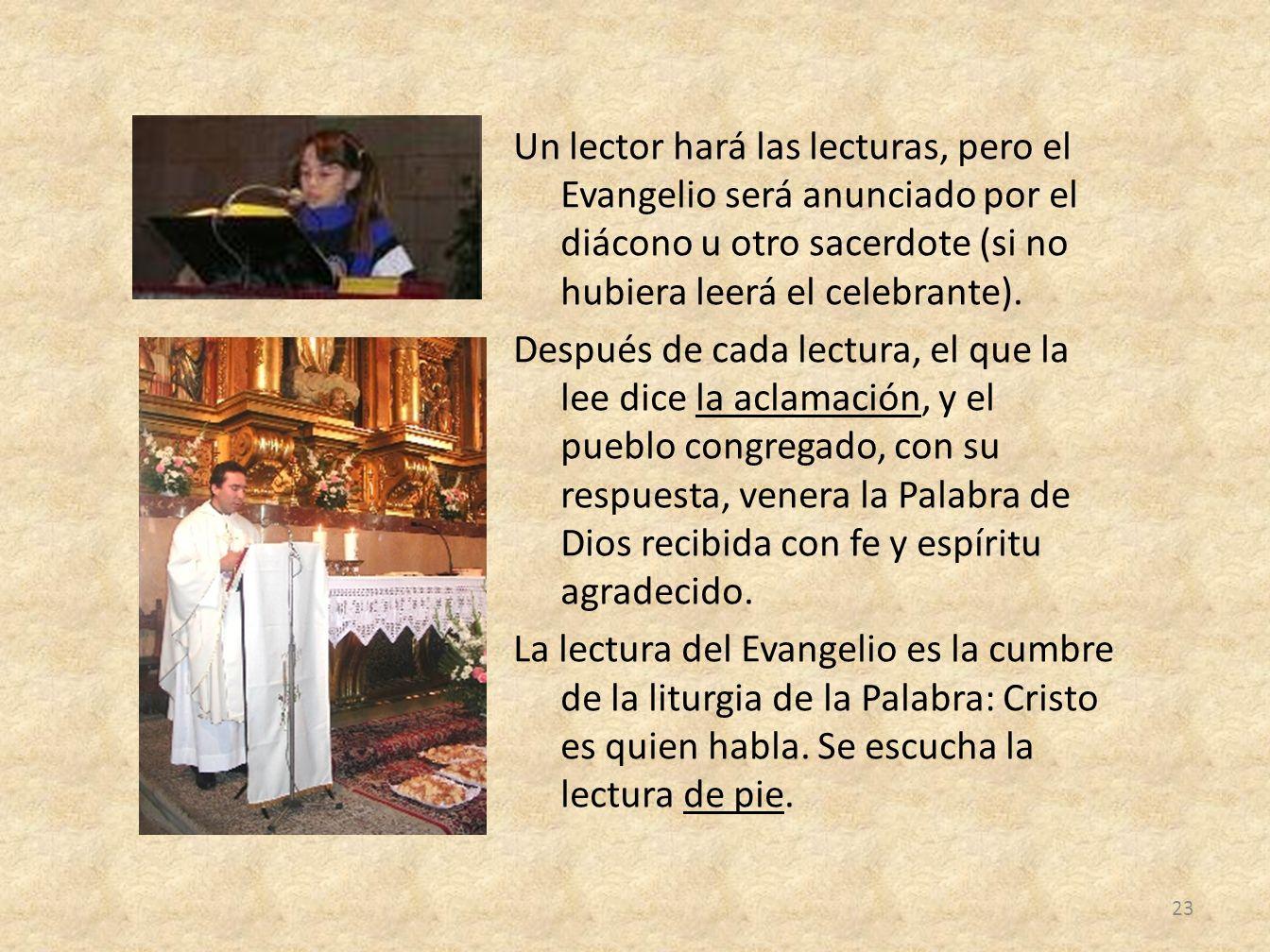 Un lector hará las lecturas, pero el Evangelio será anunciado por el diácono u otro sacerdote (si no hubiera leerá el celebrante).