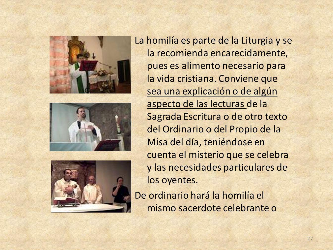 La homilía es parte de la Liturgia y se la recomienda encarecidamente, pues es alimento necesario para la vida cristiana.