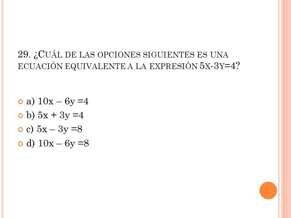 29. ¿Cuál de las opciones siguientes es una ecuación equivalente a la expresión 5x-3y=4