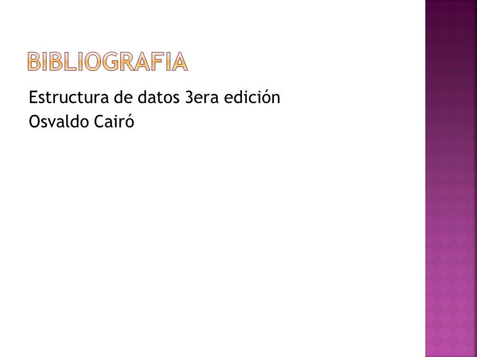 BIBLIOGRAFIA Estructura de datos 3era edición Osvaldo Cairó