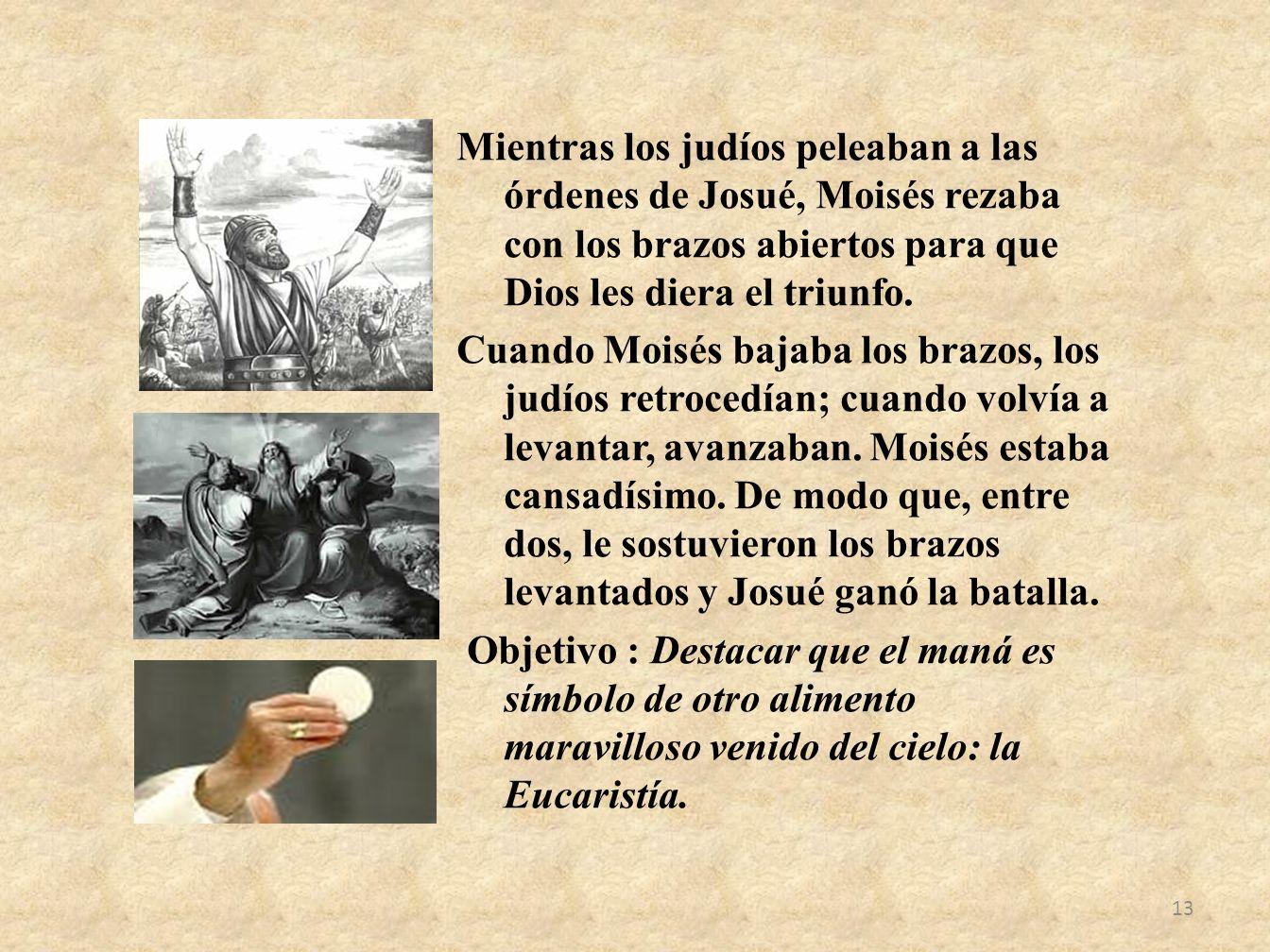 Mientras los judíos peleaban a las órdenes de Josué, Moisés rezaba con los brazos abiertos para que Dios les diera el triunfo.