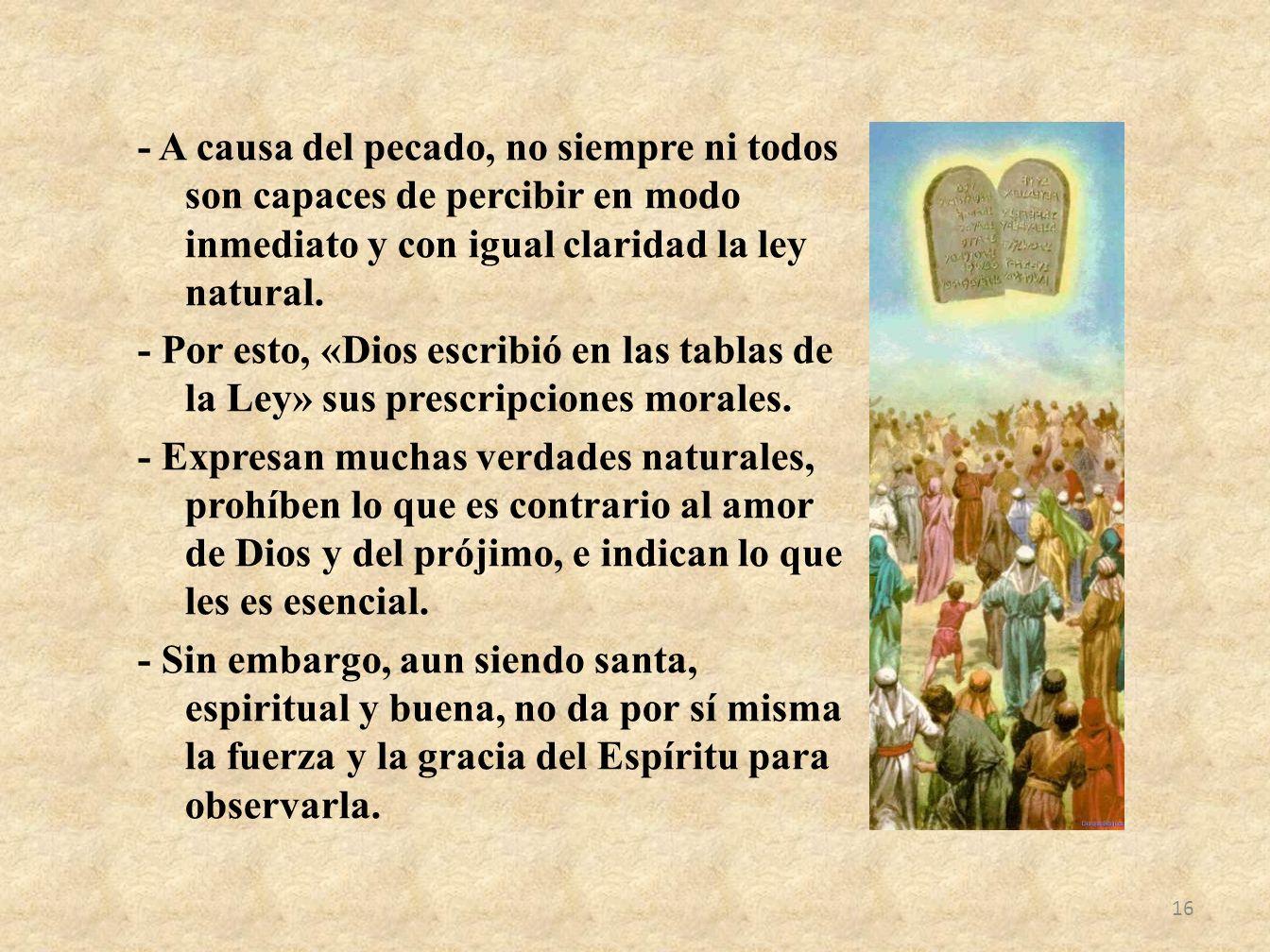 - A causa del pecado, no siempre ni todos son capaces de percibir en modo inmediato y con igual claridad la ley natural.