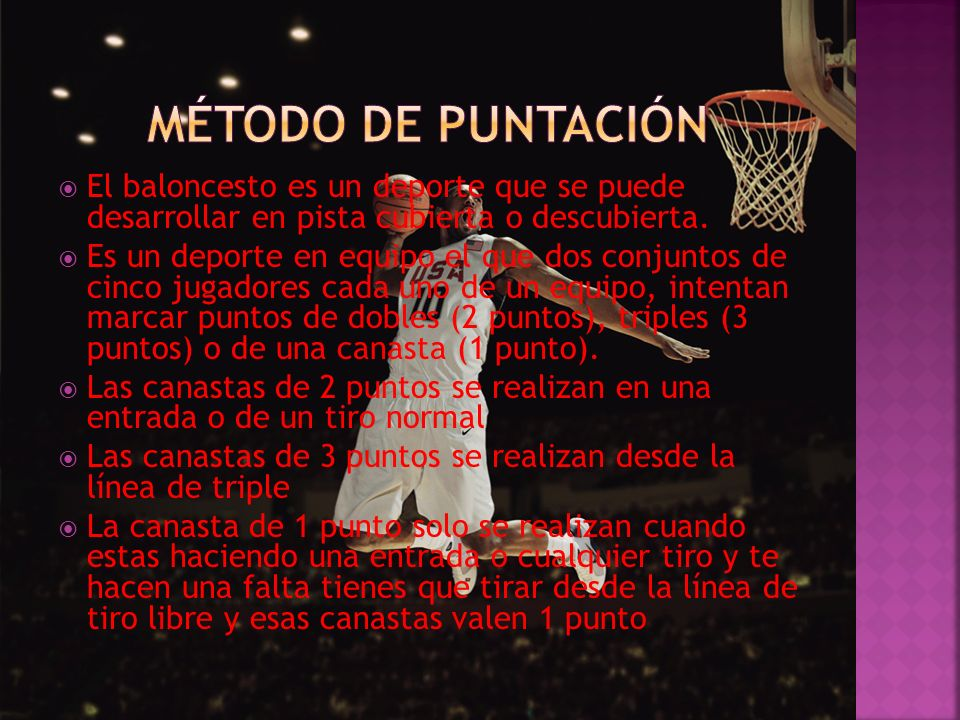 Método de puntación El baloncesto es un deporte que se puede desarrollar en pista cubierta o descubierta.