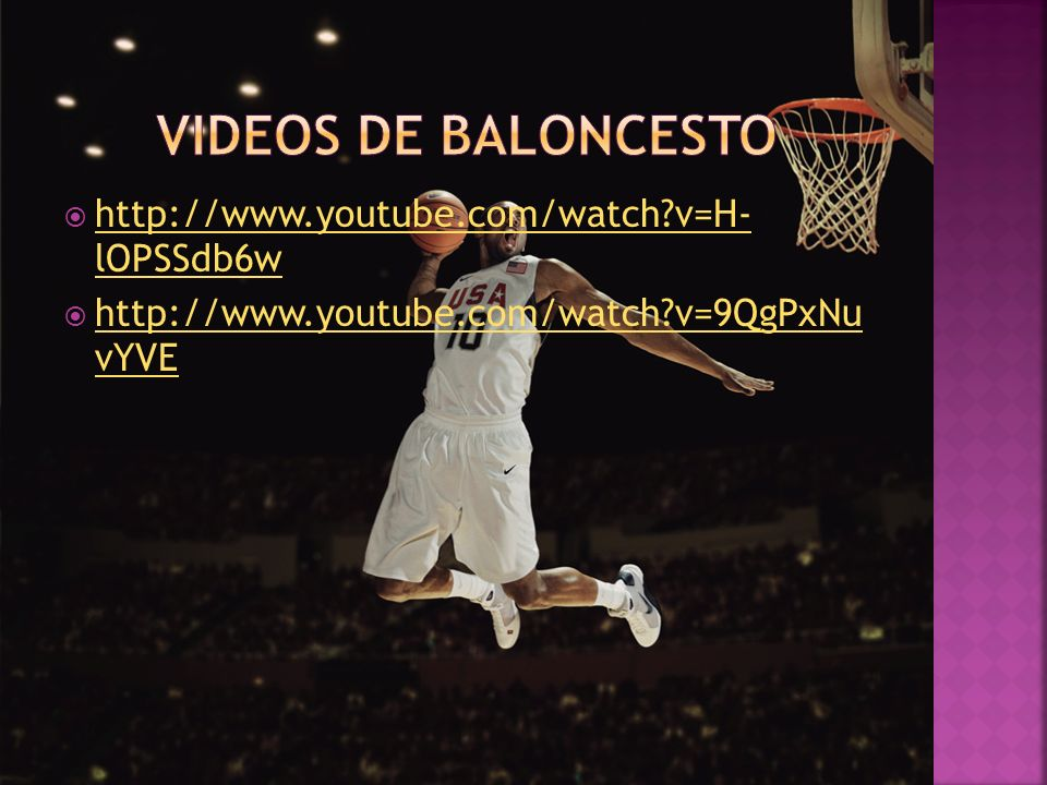 VIDEOS DE BALONCESTO http://www.youtube.com/watch v=H- lOPSSdb6w