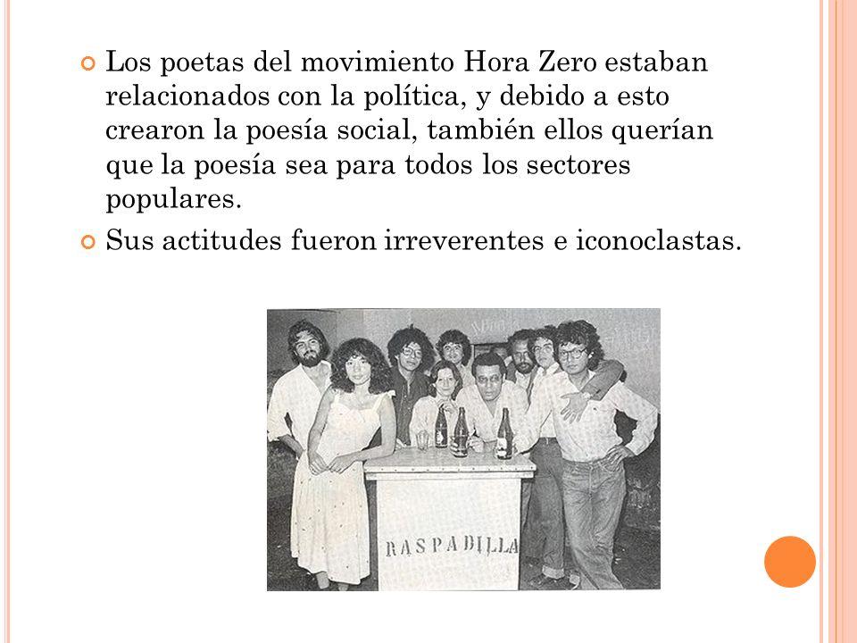 Los poetas del movimiento Hora Zero estaban relacionados con la política, y debido a esto crearon la poesía social, también ellos querían que la poesía sea para todos los sectores populares.