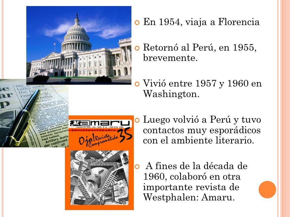 En 1954, viaja a Florencia Retornó al Perú, en 1955, brevemente. Vivió entre 1957 y 1960 en Washington.