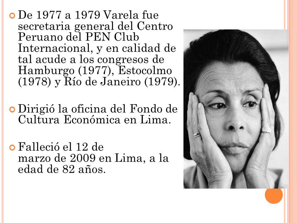 De 1977 a 1979 Varela fue secretaria general del Centro Peruano del PEN Club Internacional, y en calidad de tal acude a los congresos de Hamburgo (1977), Estocolmo (1978) y Río de Janeiro (1979).